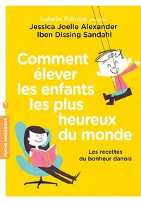 Téléchargements gratuits d'ebook Comment élever les enfants les plus heureux du monde  - Les recettes du bonheur danois FB2 CHM