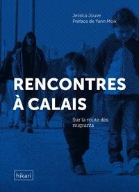 Jessica Jouve et Yann Moix - Rencontres à Calais - Sur la route des migrants.