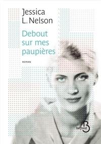 Jessica-L Nelson - Debout sur mes paupières.