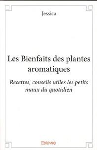 Les bienfaits des plantes aromatiques - Recettes, conseils utiles, les petits maux du quotidien.pdf