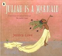 Jessica Love - Julian Is a Mermaid.