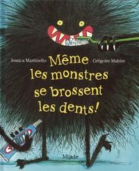 Jessica Martinello et Grégoire Mabire - Même les monstres se brossent les dents !.