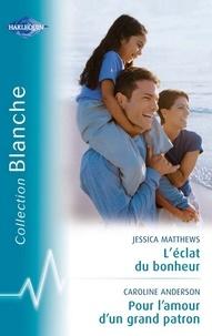 Jessica Matthews et Betty Neels - L'éclat du bonheur - Pour l'amour d'un grand patron (Harlequin Blanche).