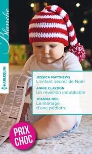 Jessica Matthews et Annie Claydon - L'enfant secret de Noël - Un réveillon inoubliable - Le mariage d'une pédiatre.