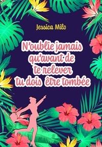 Jessica Milo - N'oublie jamais qu'avant de te relever tu dois être tombée.