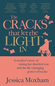 Jessica Moxham - The Cracks that Let the Light In - What I learned from my disabled son.