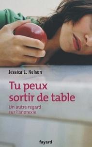Jessica Nelson - Tu peux sortir de table - Un autre regard sur l'anorexie.
