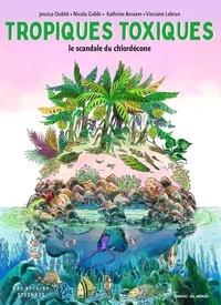 Jessica Oublié et Vinciane Lebrun - Tropiques toxiques - Le scandale du chlordécone.