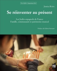 Jessica Roda - Se réinventer au présent - Les Judéo-espagnols de France : famille, communauté et patrimoine musical.
