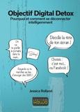 Jessica Rolland - Objectif Digital Detox - Pourquoi et comment se déconnecter intelligemment.