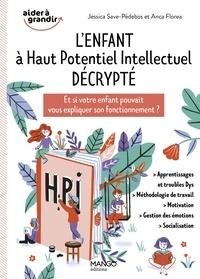 Jessica Save-Pédebos et Anca Florea - L'enfant à Haut Potentiel Intellectuel décrypté - Et si votre enfant pouvait vous expliquer son fonctionnement ?.