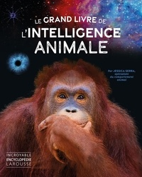 Jessica Serra - Le grand livre de l'intelligence animale.