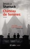Jessica Shattuck - Château de femmes.