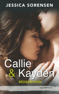 Jessica Sorensen - Callie & Kayden Tome 2 : Rédemption.