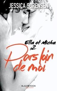 Jessica Sorensen - Ella et Micha - Tome 2 - Pars loin de moi.