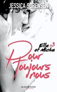 Jessica Sorensen - Ella et Micha - Tome 3 - Pour toujours nous.