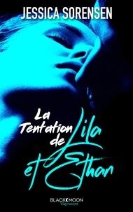 Jessica Sorensen - La tentation de Lila et Ethan.