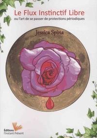 Jessica Spina - Le flux instinctif libre - L'art de se passer de protection périodique.