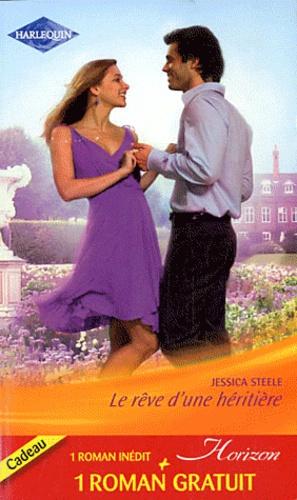 Jessica Steele et Brenda Trent - Le rêve d'une héritière ; Un rendez-vous inattendu.