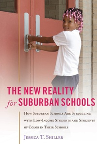 Jessica t. Shiller - The New Reality for Suburban Schools - How Suburban Schools Are Struggling with Low-Income Students and Students of Color in Their Schools.