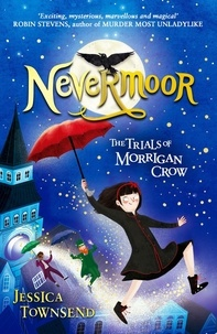 Jessica Townsend - Nevermoor Tome 1 : The Trials of Morrigan Crow.