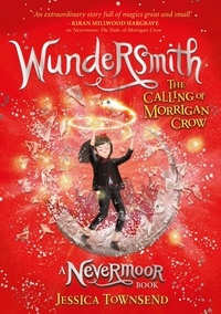 Jessica Townsend - Wundersmith - A Nevermoor Book, The Calling of Morrigan Crow.
