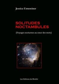 Jessica Untereiner - Solitudes noctambules - Voyages nocturnes au coeur des mots.