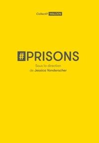 Jessica Vonderscher et  Collectif Walden - #Prisons.