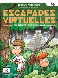 Jessica Wilcott et Jean Morin - Escapades virtuelles  : Sacrifices chez les Mayas.