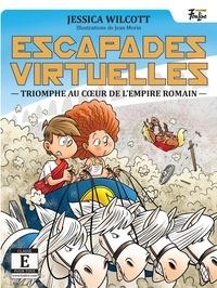 Jessica Wilcott et Jean Morin - Escapades virtuelles  : Triomphe au cœur de l'Empire romain.
