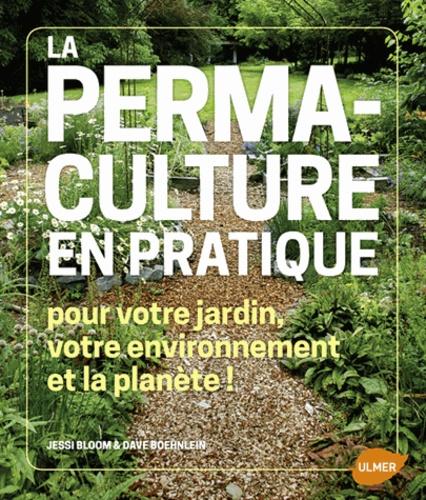 La permaculture en pratique. Pour votre jardin, votre environnement et la planète !