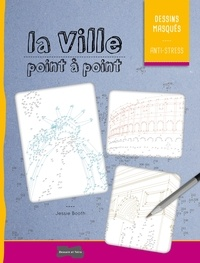 Jessie Booth - La ville point à point - Dessins masqués anti-stress.