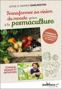 Jessie Darlington et Andrew Darlington - Transformer sa vision du monde grâce à la permaculture - Ethique, design et initiatives.