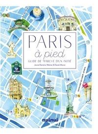 Jessie Kanelos Weiner et Sarah Moroz - Paris à pied - Comme vous ne l'avez jamais vu !.