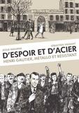 Jessie Magana et Sébastien Vassant - D'espoir et d'acier - Henri Gautier, métallo et résistant.