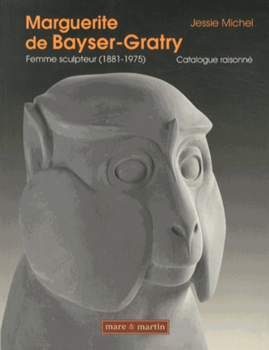 Jessie Michel - Marguerite de Bayser-Gratry, femme sculpteur (1881-1975) - Catalogue raisonné.