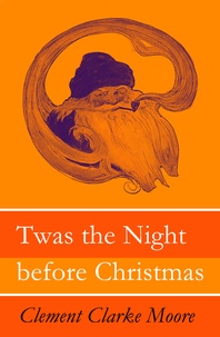 Jessie Willcox Smith et Clement Clarke Moore - Twas the Night before Christmas (Original illustrations by Jessie Willcox Smith).