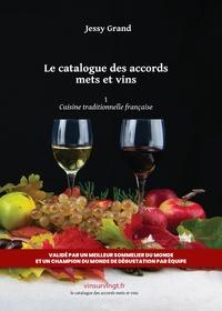 Le catalogue des accords mets et vins- Tome 1, Cuisine traditionnelle française - Jessy Grand |