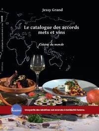 Jessy Grand - Le catalogue des accords mets et vins - Tome 2, Cuisine du monde.