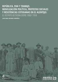 Jesús Ángel Redondo Cardeñoso - República, pan y trabajo - Movilización política, protestas sociales y resistencias cotidianas en el Alentejo: el distrito de Évora entre 1908 y 1918.