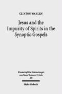 Jesus and the Impurity of Spirits in the Synoptic Gospels.