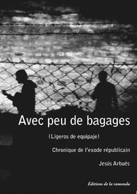 Jesus Arbués - Avec peu de bagages - Chronique de l'exode républicain.