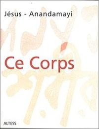 Jesus et  Anandamayi - Ce corps - Paroles de Anandamayi ma et Jésus.