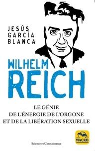 Wilhelm Reich- Le génie de l'énergie de l'orgone et de la libération sexuelle - Jesus Garcia Blanca |