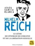 Jesus Garcia Blanca - Wilhelm Reich - Le génie de l'énergie de l'orgone et de la libération sexuelle.