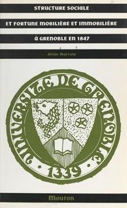 Jésus Ibarrola et  Faculté de droit et des scienc - Structure sociale et fortune mobilière et immobilière à Grenoble en 1847.