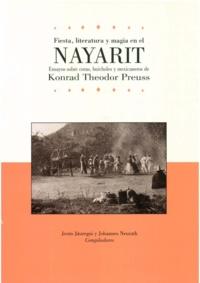Jesús Jáuregui et Johannes Neurath - Fiesta, literatura y magia en el Nayarit - Ensayos sobre coras, huicholes y mexicaneros de Konrad TheodorPreuss.