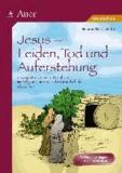 Jesus - Leiden, Tod und Auferstehung - 8 komplette Unterrichtseinheiten im Religionsunterricht der Grundschule - Klasse 1-4.