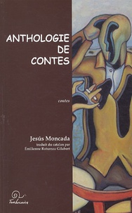 Jesus Moncada - Anthologie de contes.