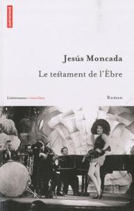 Jesus Moncada - Le testament de l'Ebre.